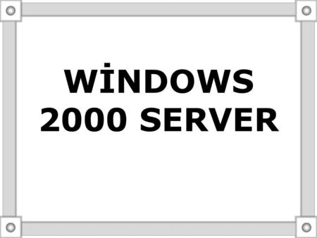 WİNDOWS 2000 SERVER Dudu DEMİRBİLEK-Fatma KARAGÖZ.