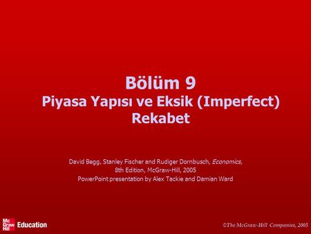 © The McGraw-Hill Companies, 2005 Bölüm 9 Piyasa Yapısı ve Eksik (Imperfect) Rekabet David Begg, Stanley Fischer and Rudiger Dornbusch, Economics, 8th.