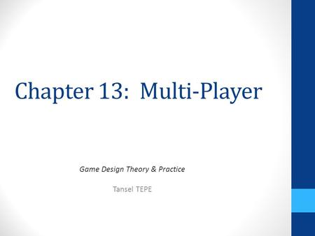 Chapter 13: Multi-Player Game Design Theory & Practice Tansel TEPE.