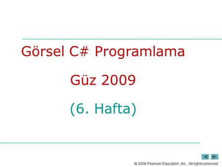  2006 Pearson Education, Inc. All rights reserved. Görsel C# Programlama Güz 2009 (6. Hafta)