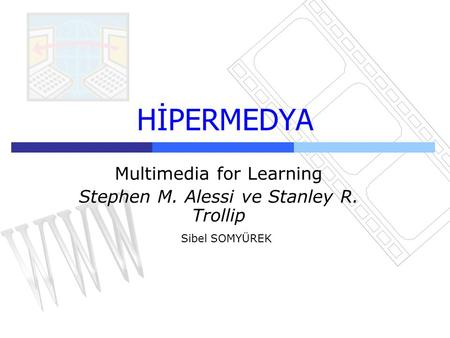 HİPERMEDYA Multimedia for Learning Stephen M. Alessi ve Stanley R. Trollip Sibel SOMYÜREK.