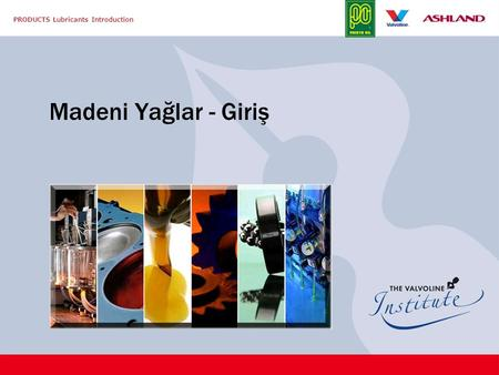 PRODUCTS Lubricants Introduction Madeni Yağlar - Giriş.