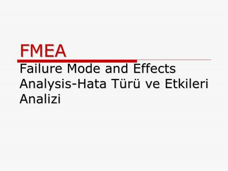 FMEA Failure Mode and Effects Analysis-Hata Türü ve Etkileri Analizi