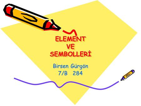 ELEMENT VE SEMBOLLERİ Birsen Gürgön 7/B 284.