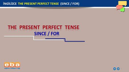 1 İNGİLİZCE THE PRESENT PERFECT TENSE (SINCE / FOR)