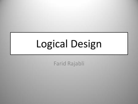 Logical Design Farid Rajabli.