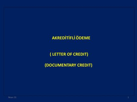 AKREDİTİFLİ ÖDEME ( LETTER OF CREDIT) (DOCUMENTARY CREDIT) Nisan 151.