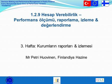 Decision Making and Performance Management in Public Finance Kamu Maliyesinde Karar Alma ve Performans Yönetimi TR08IBFI03 1.2.9 Hesap Verebilirlik – Performans.
