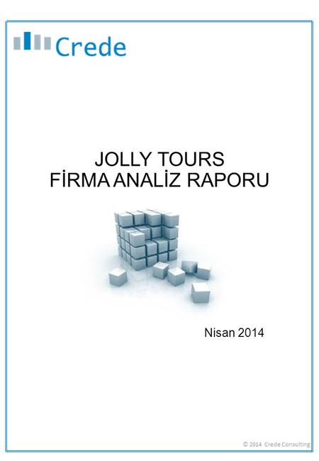 JOLLY TOURS FİRMA ANALİZ RAPORU © 2014 Crede Consulting Nisan 2014.