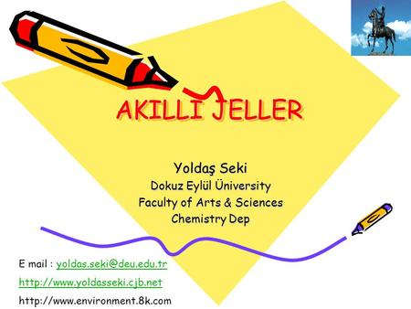 AKILLI JELLER Yoldaş Seki Dokuz Eylül Üniversity Faculty of Arts & Sciences Chemistry Dep E mail :