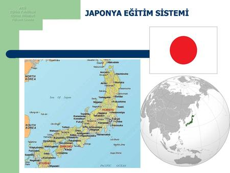 JAPONYA EĞİTİM SİSTEMİ. JAPONYA Ethnic groups 98.5% Japanese, 0.5% Korean, 0.4% Chinese, 0.6% other Area:Total 377,944 km 2 (61st) 145,925 sq mi Water.