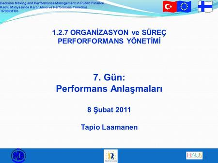 Decision Making and Performance Management in Public Finance Kamu Maliyesinde Karar Alma ve Performans Yönetimi TR08IBFI03 1 1.2.7 ORGANİZASYON ve SÜREÇ.