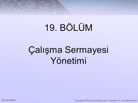 McGraw-Hill/Irwin Copyright © 2012 by The McGraw-Hill Companies, Inc. All rights reserved. 19. BÖLÜM Çalışma Sermayesi Yönetimi.