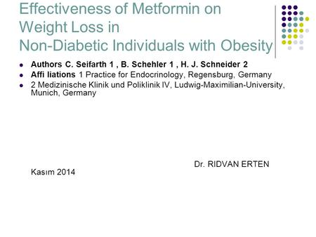 Effectiveness of Metformin on Weight Loss in Non-Diabetic Individuals with Obesity Authors C. Seifarth 1, B. Schehler 1, H. J. Schneider 2 Affi liations.