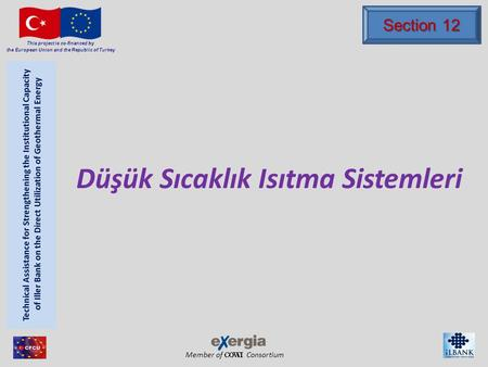 Member of Consortium This project is co-financed by the European Union and the Republic of Turkey Düşük Sıcaklık Isıtma Sistemleri Section 12.