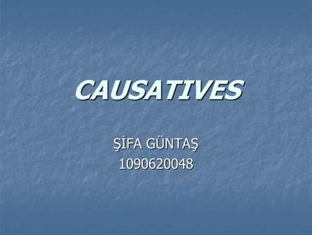 CAUSATIVES ŞİFA GÜNTAŞ 1090620048.