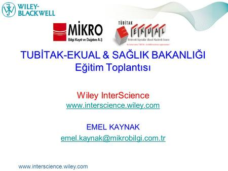 Www.interscience.wiley.com Wiley İnterScience www.interscience.wiley.com TUBİTAK-EKUAL & SAĞLIK BAKANLIĞI Eğitim Toplantısı Wiley InterScience www.interscience.wiley.com.