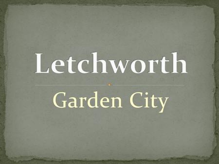 Letchworth Garden City.