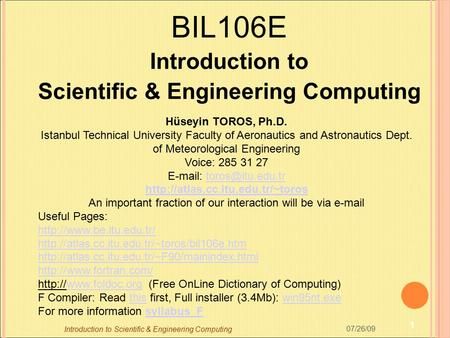 BIL106E Introduction to Scientific & Engineering Computing Hüseyin TOROS, Ph.D. Istanbul Technical University Faculty of Aeronautics and Astronautics Dept.