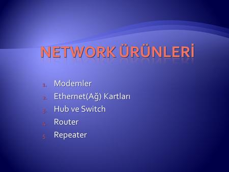 1. Modemler 2. Ethernet(Ağ) Kartları 3. Hub ve Switch 4. Router 5. Repeater.