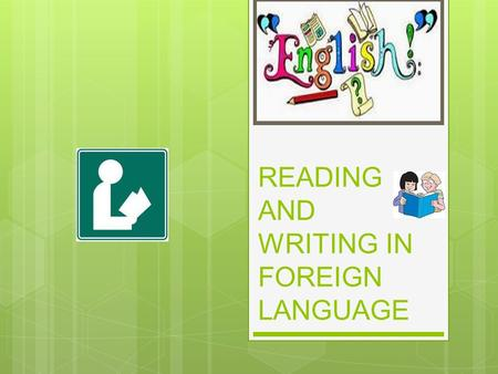 READING AND WRITING IN FOREIGN LANGUAGE