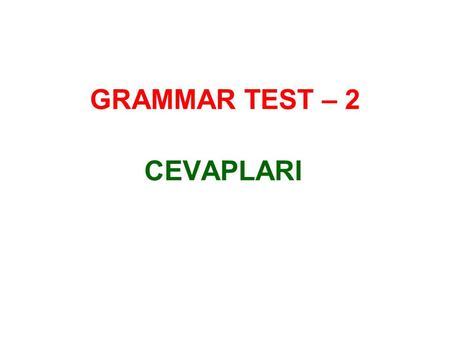 GRAMMAR TEST – 2 CEVAPLARI. I am really tired. I think I …………………………….. to bed. a.am going to gob.go c.went d.will go Where are you going? I ……………………………..