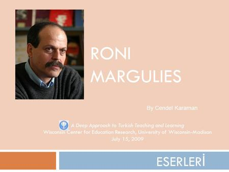 ESERLER İ RONI MARGULIES A Deep Approach to Turkish Teaching and Learning Wisconsin Center for Education Research, University of Wisconsin-Madison July.
