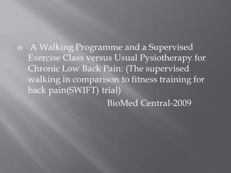 A Walking Programme and a Supervised Exercise Class versus Usual Pysiotherapy for Chronic Low Back Pain: (The supervised walking in comparison to fitness.