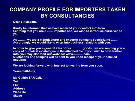COMPANY PROFILE FOR IMPORTERS TAKEN BY CONSULTANCIES Dear Sir/Madam, Kindly be informed that we have received your contact info from …….. Learning that.