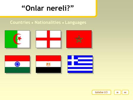 """Onlar nereli?"" Countries ● Nationalities ● Languages  talebe U3."