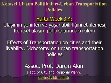Hafta-Week 3-4: Ulaşımın şehirleri ve yaşanabilirliğini etkilemesi, Kentsel ulaşım politikalarındaki ikilem Effects of Transportation on cities and their.