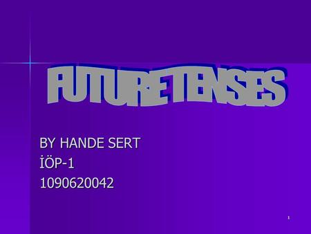 FUTURE TENSES BY HANDE SERT İÖP-1 1090620042.