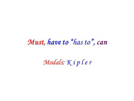 "Must, have to ""has to"", can Modals: K i p l e r. Must : -meli, -malı have to ""has to"" : zorunda Can: -ebilir, -abilir MUSTN'T : yasak DON'T HAVE TO :"