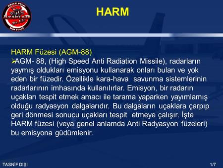 HARM TASNİF DIŞI1/7 HARM Füzesi (AGM-88)  AGM- 88, (High Speed Anti Radiation Missile), radarların yaymış oldukları emisyonu kullanarak onları bulan ve.