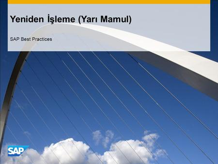 Yeniden İşleme (Yarı Mamul) SAP Best Practices. ©2011 SAP AG. All rights reserved.2 Amaç, Faydalar ve Anahtar Süreç Adımları Amaç  Üretim siparişinde.