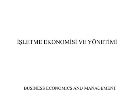 İŞLETME EKONOMİSİ VE YÖNETİMİ BUSINESS ECONOMICS AND MANAGEMENT.