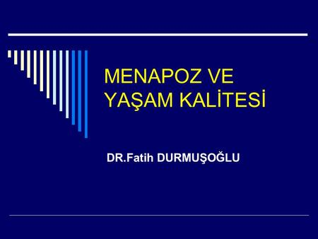 "MENAPOZ VE YAŞAM KALİTESİ DR.Fatih DURMUŞOĞLU. Quality of life (QOL) in menopause Wulf H. Utian ""Quality of life"" (QOL) is a term that is both an enigma."