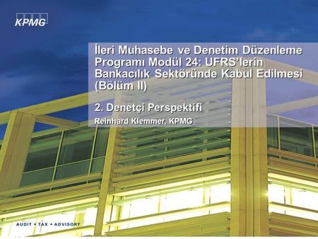 © 2006 KPMG The Advanced Program in Accounting and Auditing Regulation Module 24 - 1 İleri Muhasebe ve Denetim Düzenleme Programı Modül 24: UFRS'lerin.