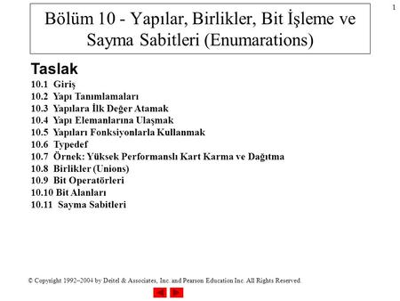 © Copyright 1992–2004 by Deitel & Associates, Inc. and Pearson Education Inc. All Rights Reserved. 1 Bölüm 10 - Yapılar, Birlikler, Bit İşleme ve Sayma.