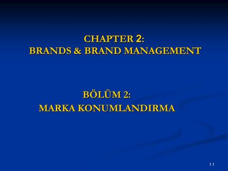1.1 CHAPTER 2 : BRANDS & BRAND MANAGEMENT BÖLÜM 2: MARKA KONUMLANDIRMA.