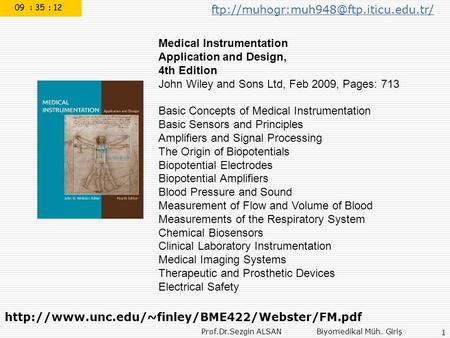 Prof.Dr.Sezgin ALSAN Biyomedikal Müh. Giriş 1 Medical Instrumentation Application and Design, 4th Edition John Wiley and Sons Ltd, Feb 2009, Pages: 713.