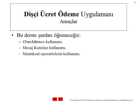 © Copyright 1992-2004 by Deitel & Associates, Inc. and Pearson Education Inc. All Rights Reserved. 1 Bu derste şunları öğreneceğiz: –CheckBox es kullanımı.