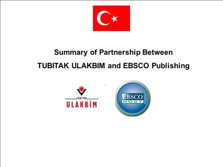 Summary of Partnership Between TUBITAK ULAKBIM and EBSCO Publishing.