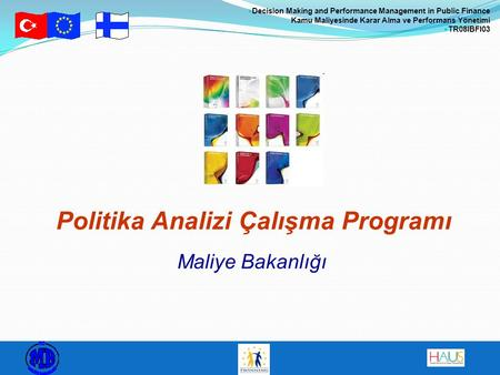 Decision Making and Performance Management in Public Finance Kamu Maliyesinde Karar Alma ve Performans Yönetimi TR08IBFI03 Politika Analizi Çalışma Programı.