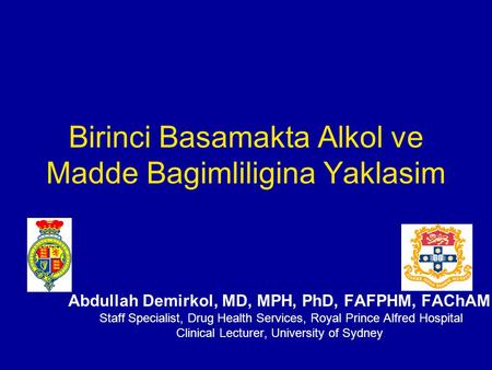 Abdullah Demirkol, MD, MPH, PhD, FAFPHM, FAChAM Staff Specialist, Drug Health Services, Royal Prince Alfred Hospital Clinical Lecturer, University of Sydney.