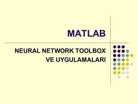 NEURAL NETWORK TOOLBOX VE UYGULAMALARI