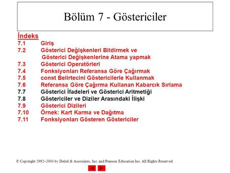 © Copyright 1992–2004 by Deitel & Associates, Inc. and Pearson Education Inc. All Rights Reserved. Bölüm 7 - Göstericiler İndeks 7.1Giriş 7.2Gösterici.