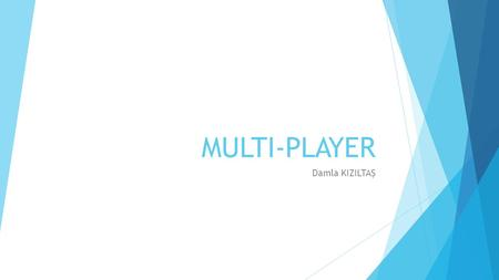"MULTI-PLAYER Damla KIZILTAŞ. Overview  ""No one on their death bed ever said, 'I wish I'd spent more time alone with my computer.'"" — Dani Bunten Berry."