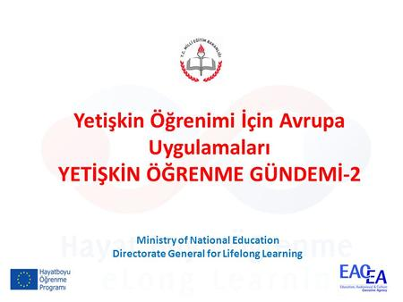 1 Yetişkin Öğrenimi İçin Avrupa Uygulamaları YETİŞKİN ÖĞRENME GÜNDEMİ-2 Ministry of National Education Directorate General for Lifelong Learning.