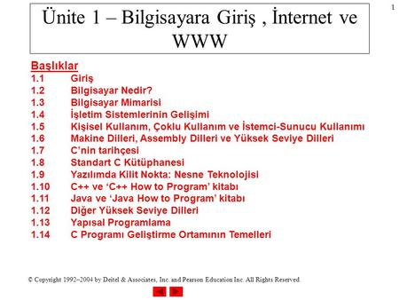© Copyright 1992–2004 by Deitel & Associates, Inc. and Pearson Education Inc. All Rights Reserved. 1 Ünite 1 – Bilgisayara Giriş, İnternet ve WWW Başlıklar.